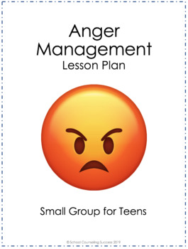 Anger Management Group/Classroom Lesson Plan for High-Middle School Teens