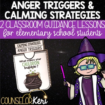 Anger Triggers & Calming Strategies Classroom Guidance Lesson for Counseling