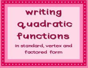 Quadratic Functions - writing in 3 forms using a graphic organizer