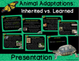 Animal Adaptations : Inherited vs. Learned (& Acquired Tra