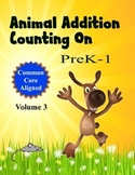 Animal Addition for PreK-1 Common Core Aligned  Volume 3