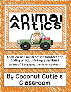 Animal Antics {6 centers for addition and subtraction using 3 numbers}