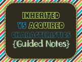 Inherited & Acquired Characteristics {Guided Notes}
