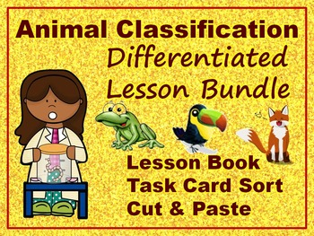 Animal Classification Differentiated Lesson Bundle: Book, Card Sort, Cut & Paste