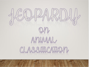 Animal Classification Jeopardy