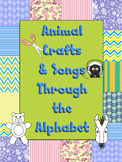 Animal Crafts through the Alphabet with songs or poems to go along! Art FUN!