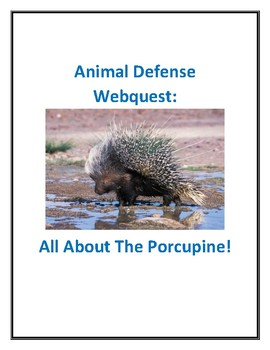 Animal Defense Webquest: All About the Porcupine With Answer Key!