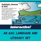 Habitats, Homes & AAC- AAC Language & Literacy Interactive
