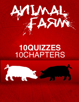 Animal Farm Bundle of 10 Chapter QUIZZES & ANSWERS