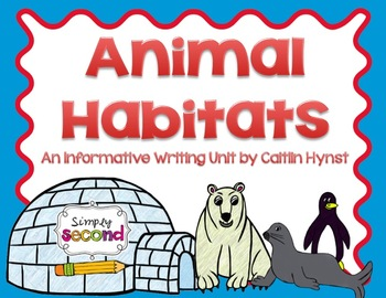 Animal Habitats & Informative Writing Unit