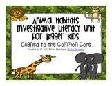Animal Habitats Investigative Literacy Unit for Bigger Kids- Aligned to CCSS