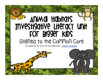 Animal Habitats Investigative Literacy Unit for Bigger Kids- Aligned to CCSS