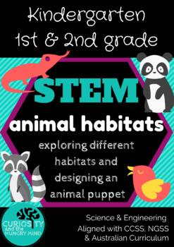 Animal Habitats K-2 STEM =Unit of Work= NGSS & Australian Curriculum Aligned