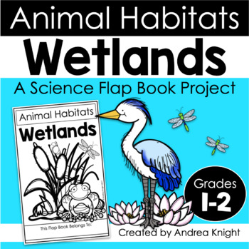 Animal Habitats:  Wetlands  {A Flap Book Project for Grades 1-3}