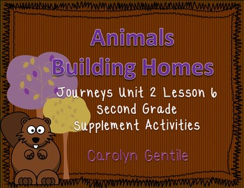 Animals Building Homes Journeys Unit 2 Lesson 6 Second Gr. Supplement Activities