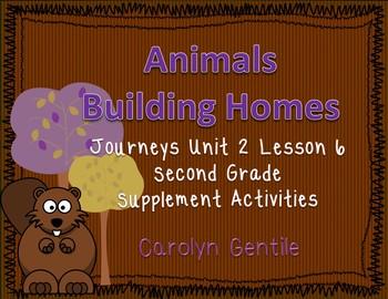 Animals Building Homes Journeys Unit 2 Lesson 6 Second Gr.
