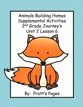 Animals Building Homes Supplemental Activities for Journey's Unit 2 Lesson 6