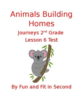 Journeys Lesson 6 Animals Building Homes Test