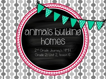 Animals Building Homes supplemental activities-Journey's 2nd Gr. Unit 2 Lesson 6