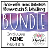 Animals and Habitats Research & Informational Writing Bundle