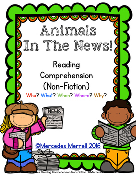 Animals in the News!  Reading Comprehension Non-Fiction  Who? ...Why?