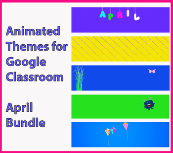 Animated Google Classroom Headers, Themes - April Bundle