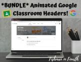 Animated Google Classroom Headers **BUNDLE**