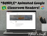 Animated Google Classroom Headers **BUNDLE**