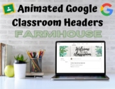 Animated Google Classroom Headers (Farmhouse)