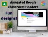 Animated Google Classroom Headers (Fun Designs)