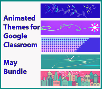 Google Classroom Animated Themes (May)