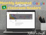 Animated Google Classroom Headers (Monthly)