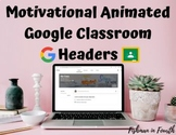 Animated Google Classroom Headers (Motivational)