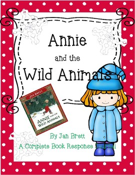 Annie and the Wild Animals by Jan Brett-A Complete Book Response Journal