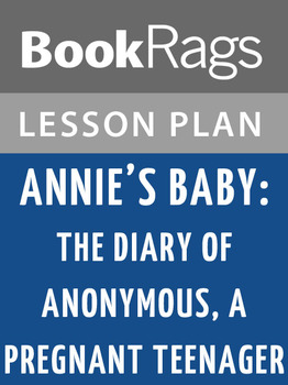 Annie's Baby: The Diary of Anonymous, a Pregnant Teenager Lesson Plans