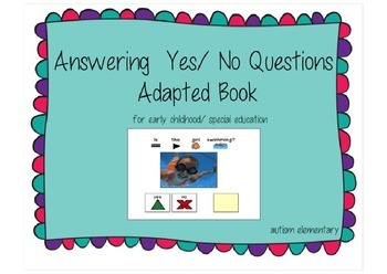 Answering Yes/ No Questions - Adapted Book for Special Education