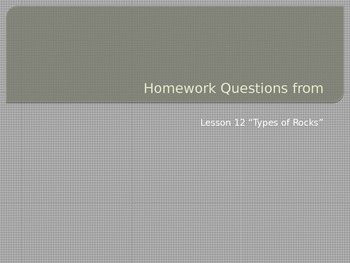 Answers to Homework Q's from Types of Rocks lesson 12