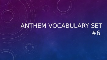 Anthem: Vocabulary Set 6