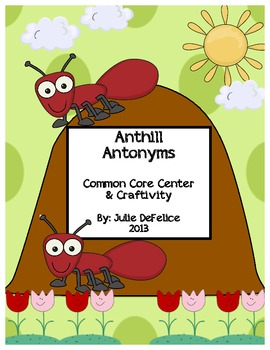 Anthill Antonyms Common Core Center & Craftivity