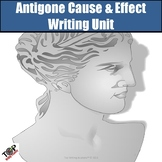 Antigone Cause and Effect Essay Writing Unit