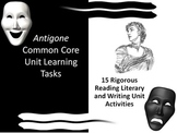 Antigone Common Core Unit Learning Tasks - 15 Rigorous Act