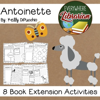Antoinette by Kelly DiPucchio 8 Literacy Book Extension Activities NO PREP