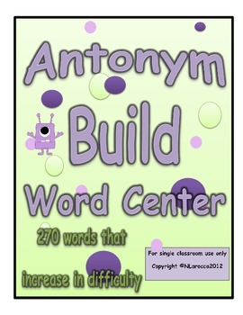 Antonym Build Word Center 4th, 5th, and 6th Grade Common Core 4L5, 5L5, 6L5