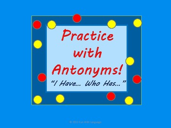 Antonym Practice with I have... Who has...? Fun Game for Review