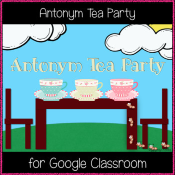 Antonym Tea Party (Great for Google Classroom!)
