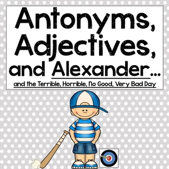 Antonyms, Adjectives, and Alexander and the Terrible, Horrible...