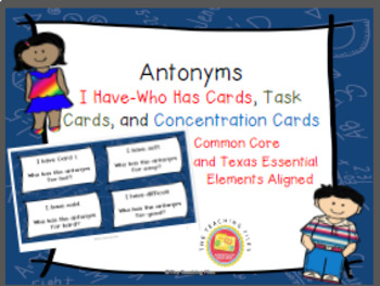 Antonyms:  I Have-Who Has Cards, Task Cards, and Concentration Cards
