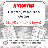 Antonyms - I Have Who Has Game, Worksheet, Guide, Middle S