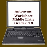 Antonyms Worksheet Middle List 1 -  ELEMENTARY  MIDDLE  HIGH