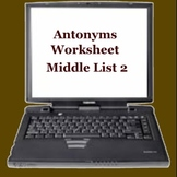 Antonyms Worksheet Middle List 2 -  ELEMENTARY  MIDDLE  HIGH